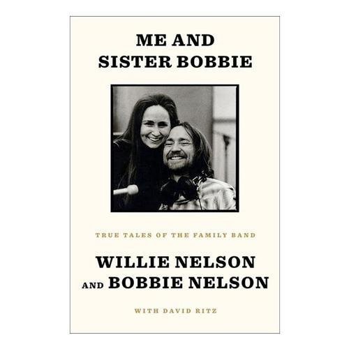 Me and Sister Bobbie by Willie Nelson, Bobbie Nelson and David Ritz .
