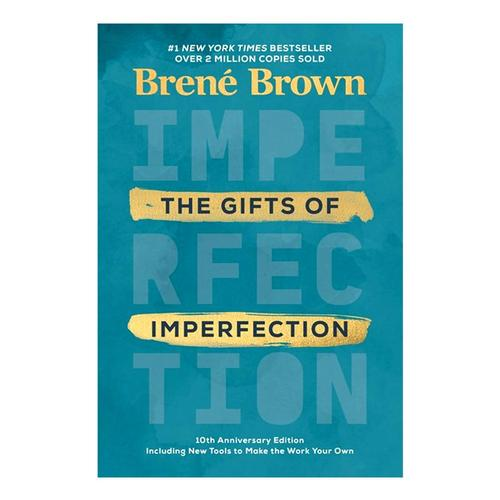 The Gifts of Imperfection: 10th Anniversary Edition by Brene Brown .