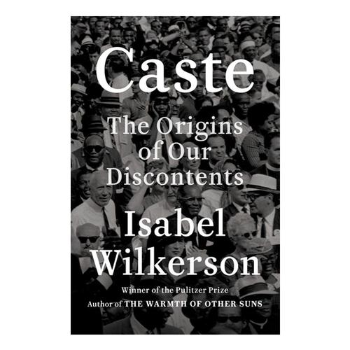 Caste: The Origins of Our Discontents by Isabel Wilkerson .