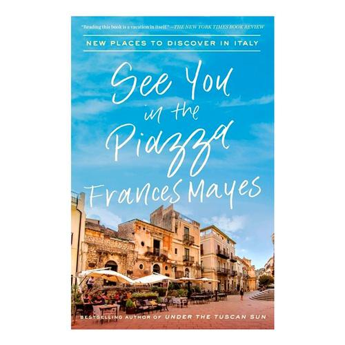 See You in the Piazza by Frances Mayes