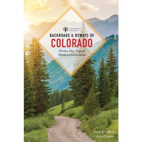 Backroads & Byways of Colorado: Drives, Day Trips & Weekend Excursions by Drea Knufken and John Daters