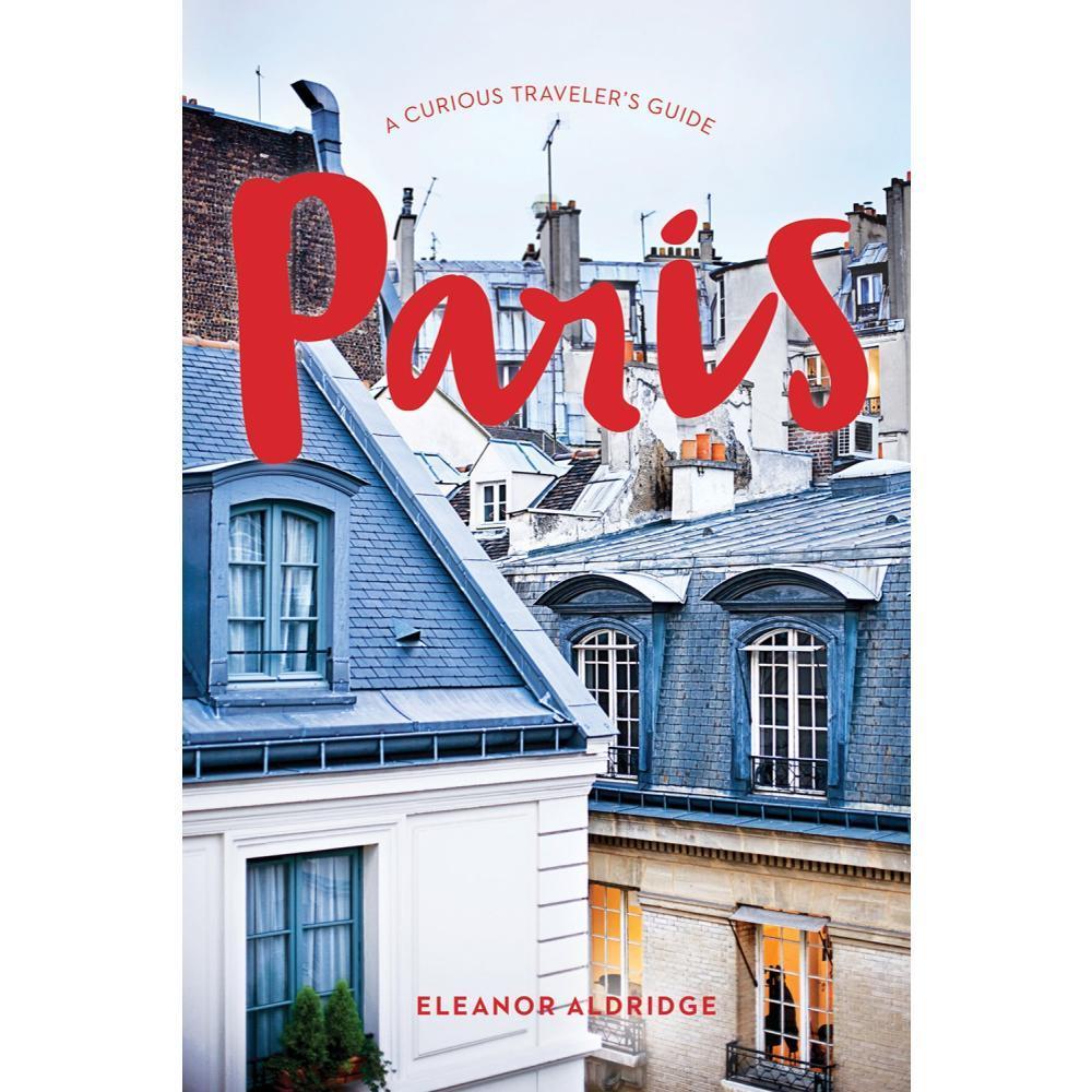 Paris : A Curious Traveler's Guide By Eleanor Aldridge