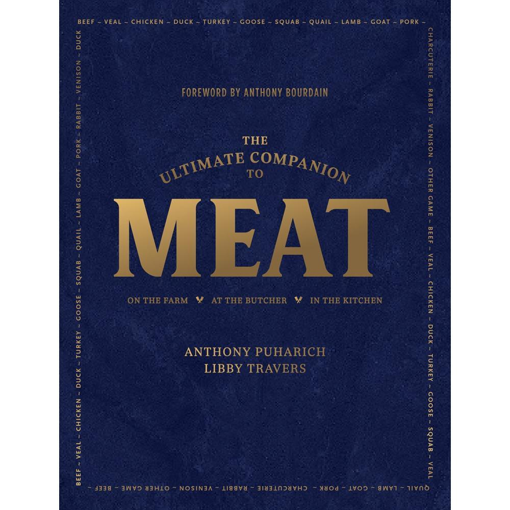 The Ultimate Companion To Meat : On The Farm, At The Butcher, In The Kitchen By Anthony Puharich And Libby Travers