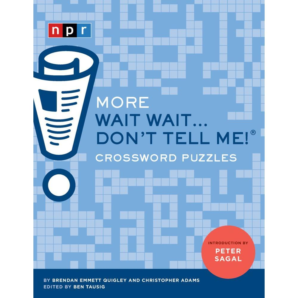 More Wait Wait...Don ' T Tell Me! Crossword Puzzles By Chris Adams, Benjamin Tausig And Emmett Quigley