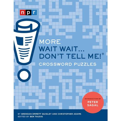 More Wait Wait...Don't Tell Me! Crossword Puzzles by Chris Adams, Benjamin Tausig and Emmett Quigley