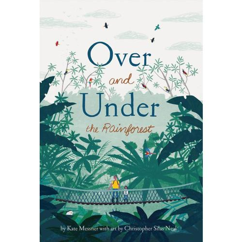 Over and Under the Rainforest by Kate Messner .