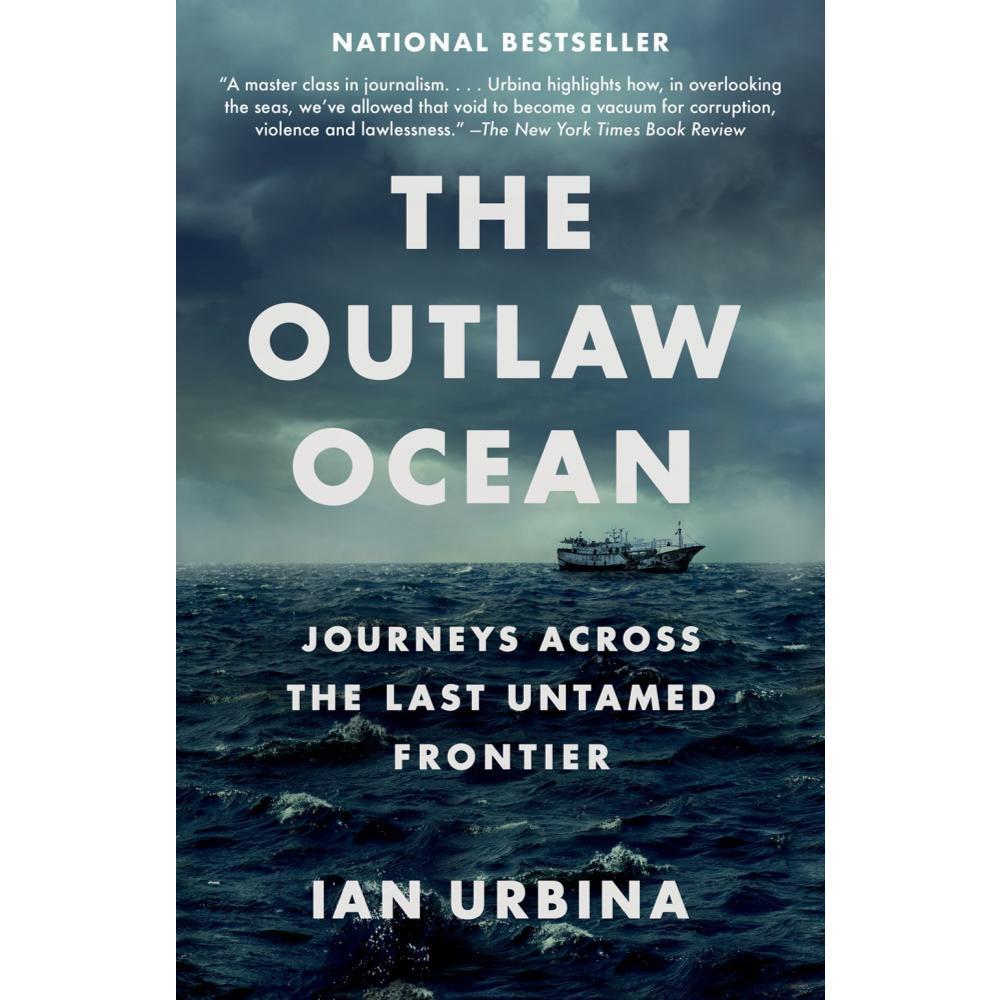 The Outlaw Ocean : Journeys Across The Last Untamed Frontier By Ian Urbina