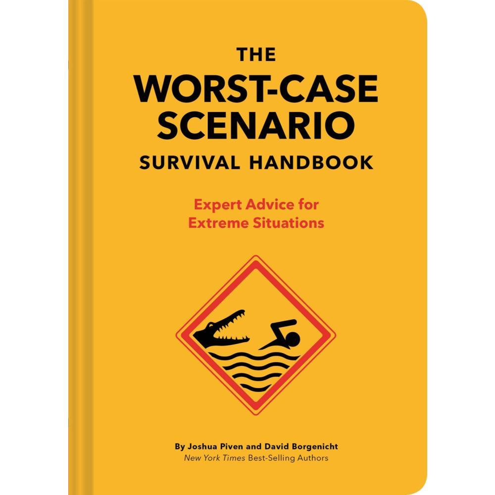 The Worst- Case Scenario Survival Handbook : Expert Advice For Extreme Situations By Joshua Piven And David Borgenicht