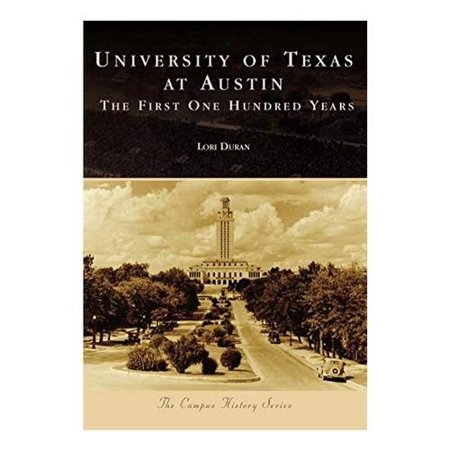 University of Texas at Austin: The First One Hundred Years by Lori Duran