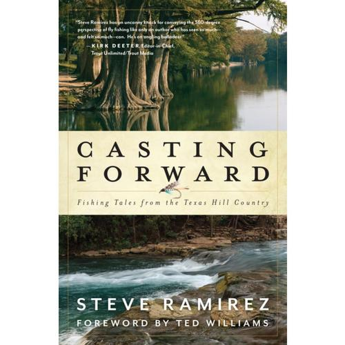 Casting Forward: Fishing Tales from the Texas Hill Country by Steve Ramirez