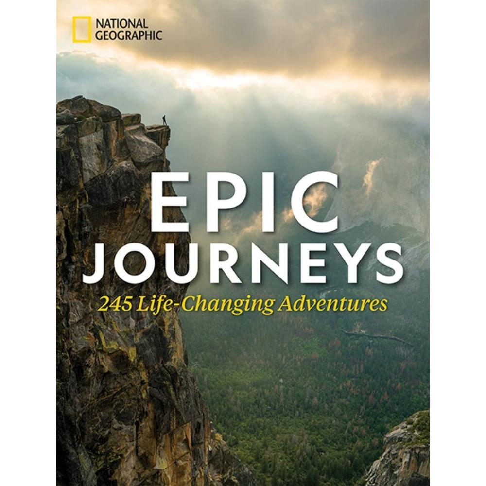 Epic Journeys : 245 Life- Changing Adventures By National Geographic