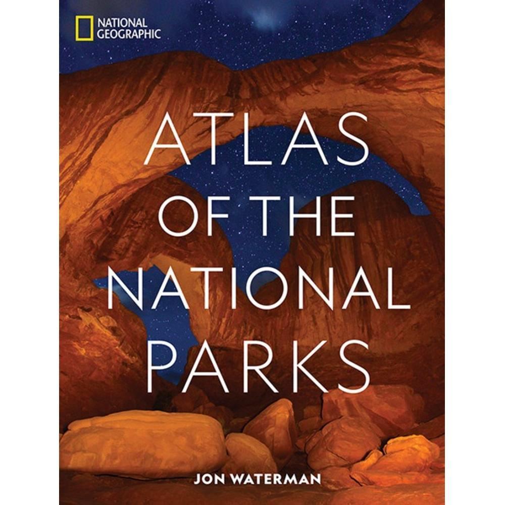 National Geographic Atlas Of The National Parks By Jon Waterman
