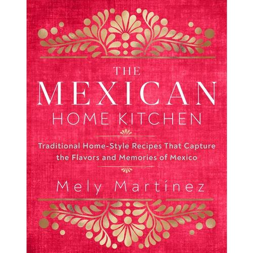 The Mexican Home Kitchen by Mely Martinez