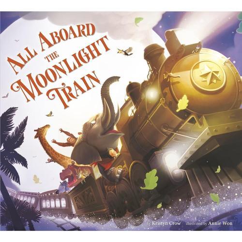 All Aboard the Moonlight Train by Kristyn Crow