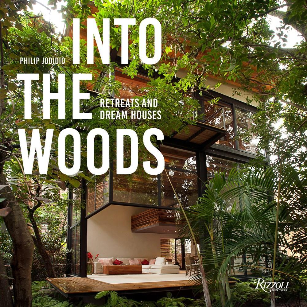 Into The Woods : Retreats And Dream Houses By Philip Jodidio
