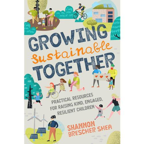 Growing Sustainable Together by Shannon Brescher Shea