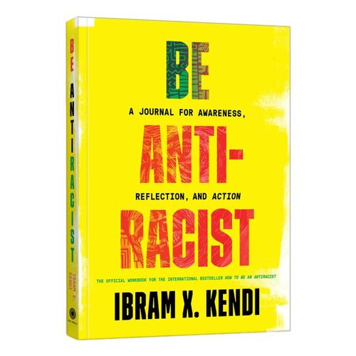 Be Antiracist: A Journal for Awareness, Reflection, and Action by Ibram X. Kendi
