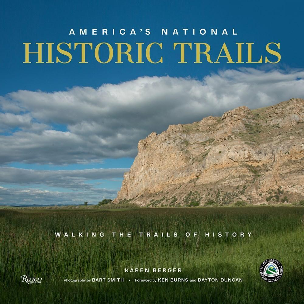 America's National Historic Trails : Walking The Trails Of History By Karen Berger