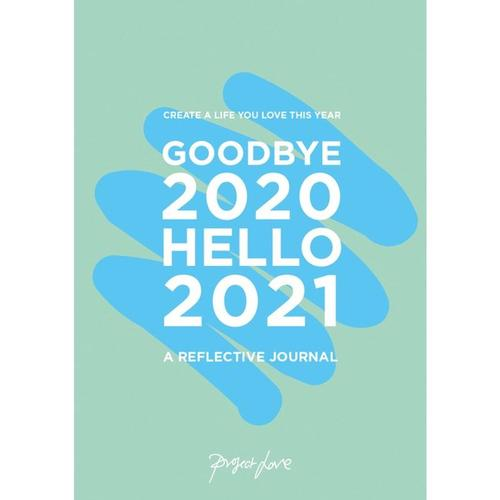 Goodbye 2020, Hello 2021: Create A Life You Love This Year by Project Love