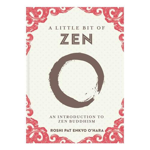 A Little Bit of Zen: An Introduction to Zen Buddhism by Roshi Pat Enkyo O'Hara