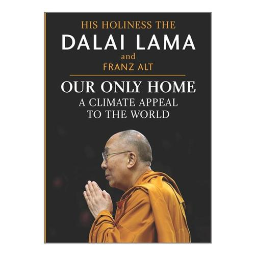 Our Only Home : A Climate Appeal to the World by Dalai Lama