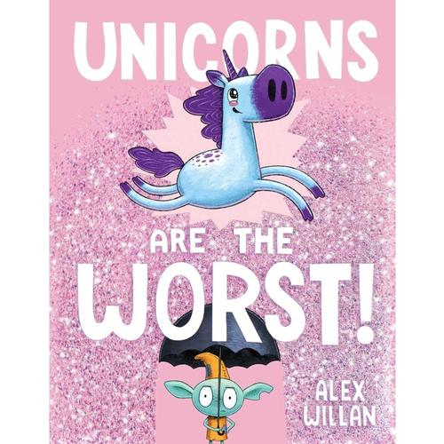 Unicorns Are the Worst! by Alex Willan