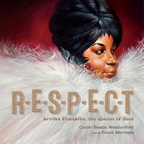 RESPECT: Aretha Franklin, the Queen of Soul by Carole Boston Weatherford