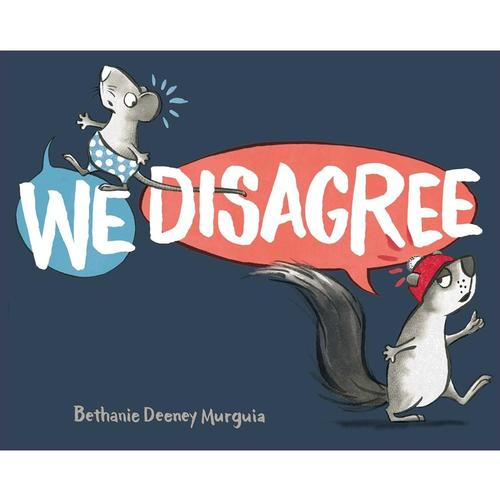 We Disagree by Bethanie Deeney Murguia