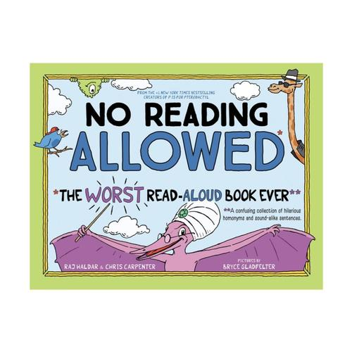 No Reading Allowed: The WORST Read-Aloud Book Ever by Raj Haldar and Chris Carpenter