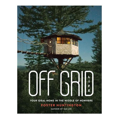 Off Grid Life by Foster Huntington