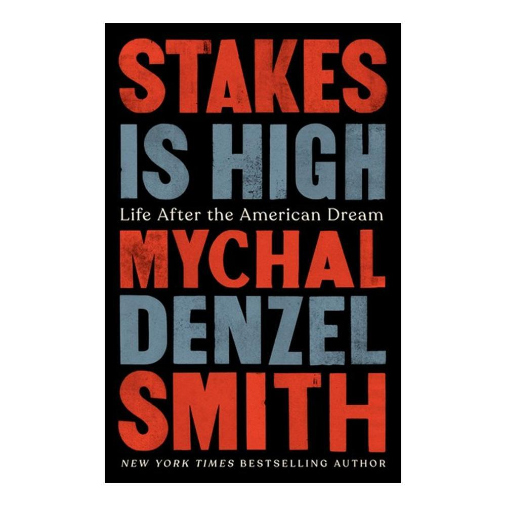 Stakes Is High By Mychal Denzel Smith