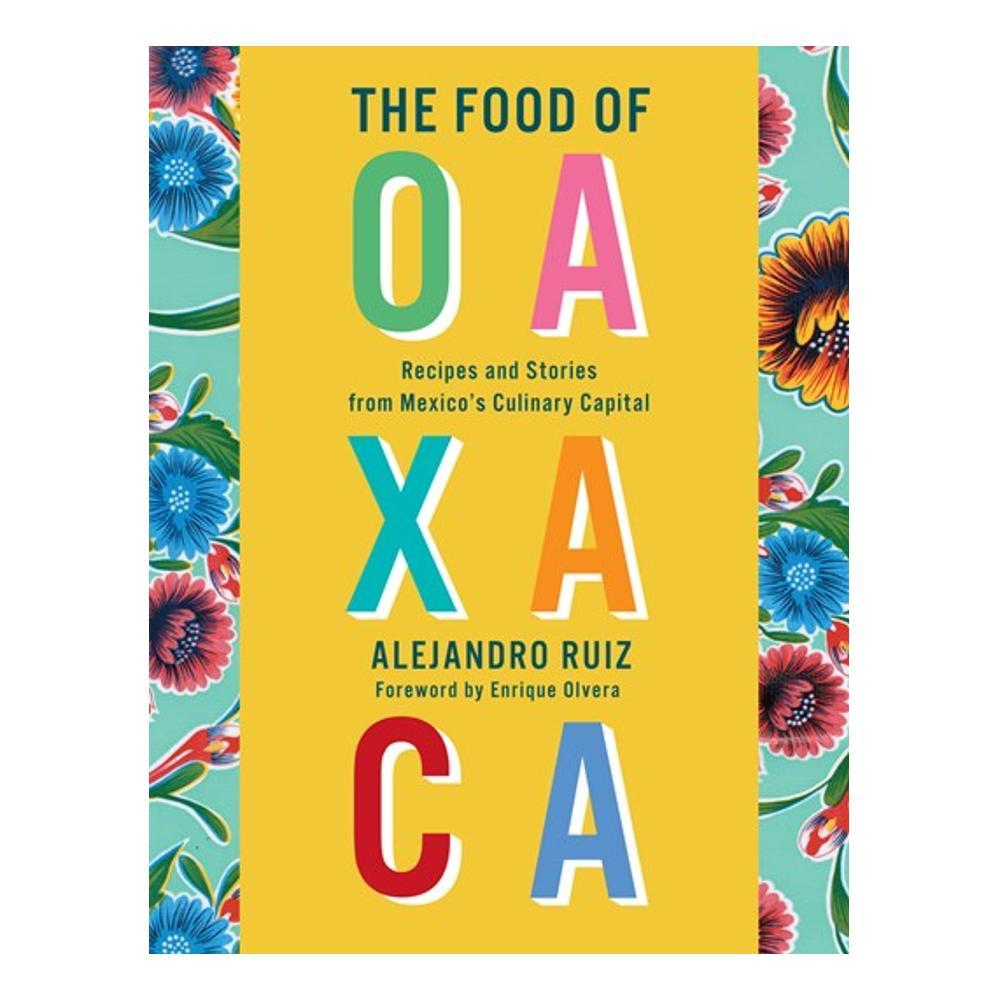 The Food Of Oaxaca By Alejandro Ruiz And Carla Altesor