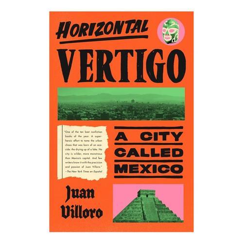 Horizontal Vertigo: A City Called Mexico by Juan Villoro
