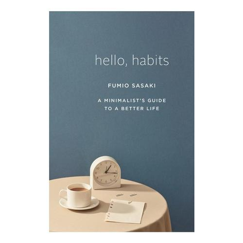 Hello, Habits: A Minimalist's Guide to a Better Life by Fumio Sasaki
