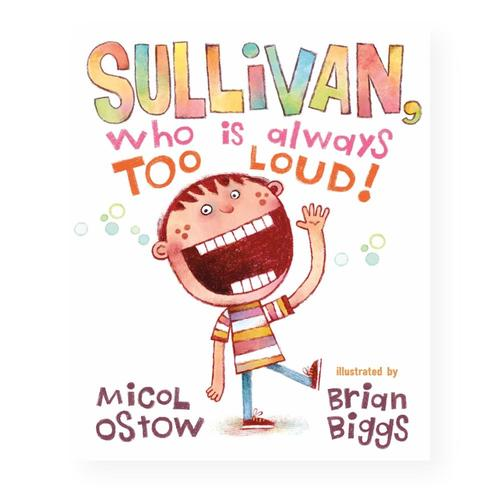 Sullivan, Who is Always Too Loud by Micol Ostow