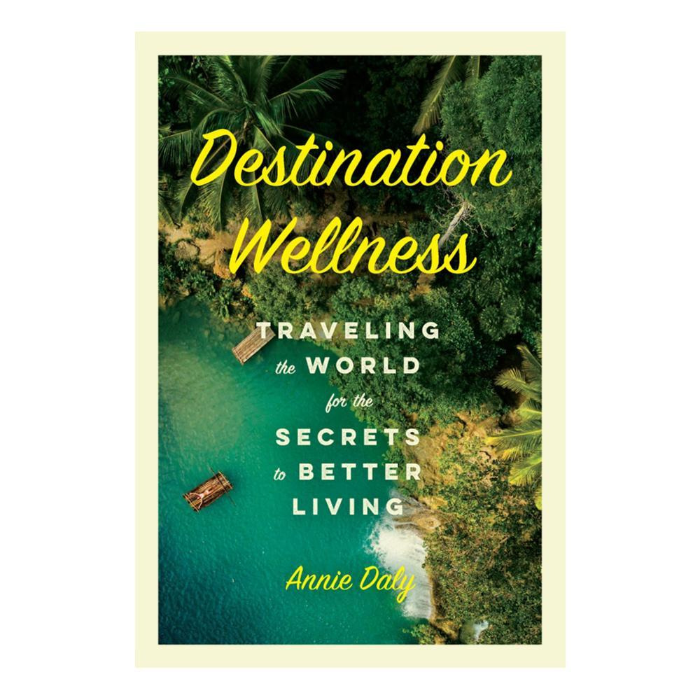 Destination Wellness By Anne Daly