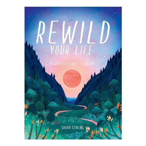 Rewild Your Life by Sarah Stirling