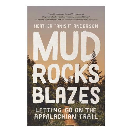 Mud, Rocks, Blazes by Heather