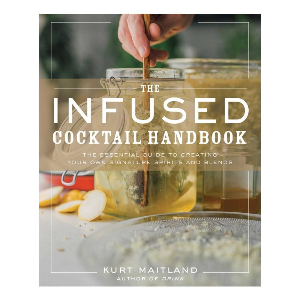Infused Cocktail Handbook By Kurt Maitland