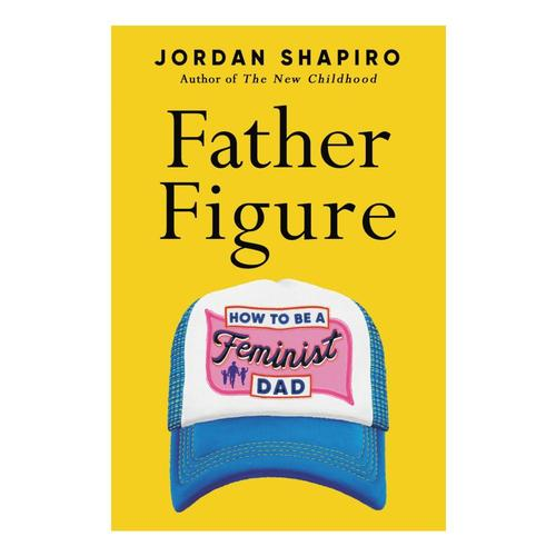Father Figure by Jordan Shapiro
