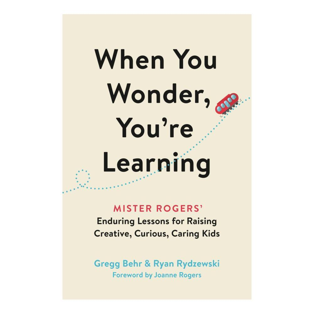 When You Wonder, You ' Re Learning By Gregg Behr, Ryan Rydzewski