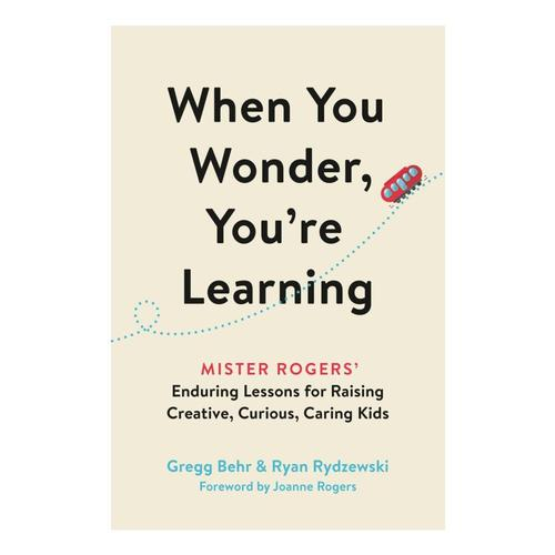 When You Wonder, You're Learning by Gregg Behr, Ryan Rydzewski