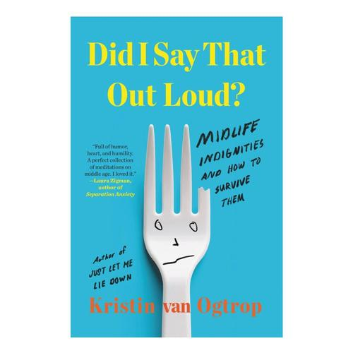 Did I Say That Out Loud? by Kristin van Ogtrop