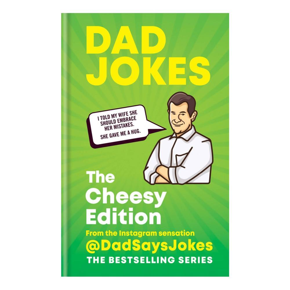 Dad Jokes : The Cheesy Edition By Dad Says Jokes