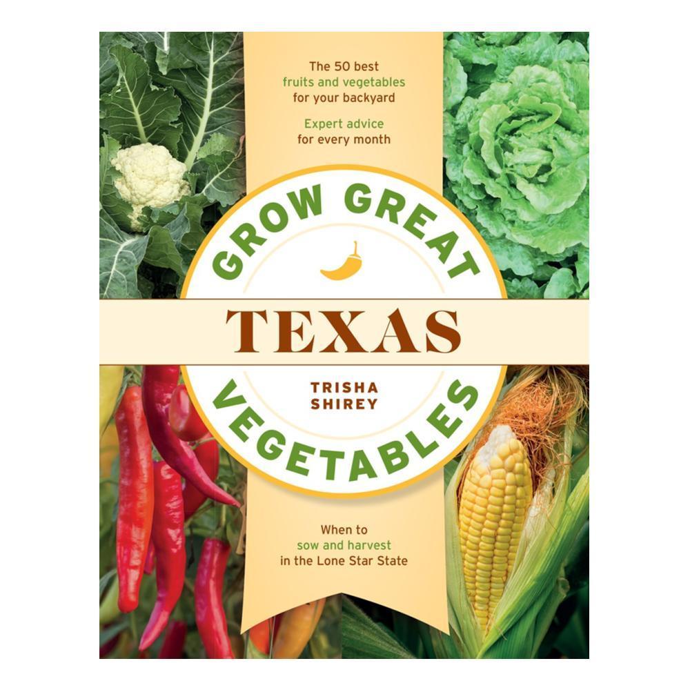 Grow Great Vegetables In Texas By Trisha Shirey