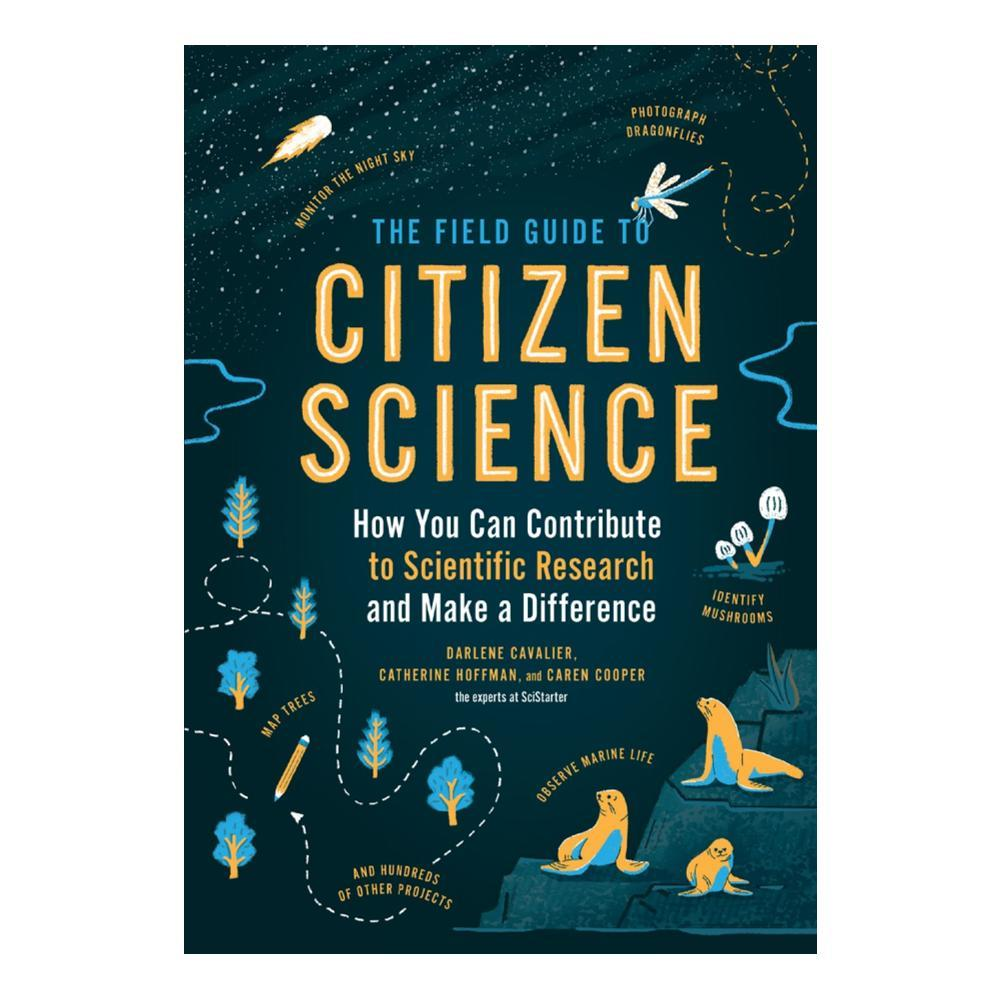 The Field Guide To Citizen Science By Darlene Cavalier, Catherine Hoffman And Caren Cooper