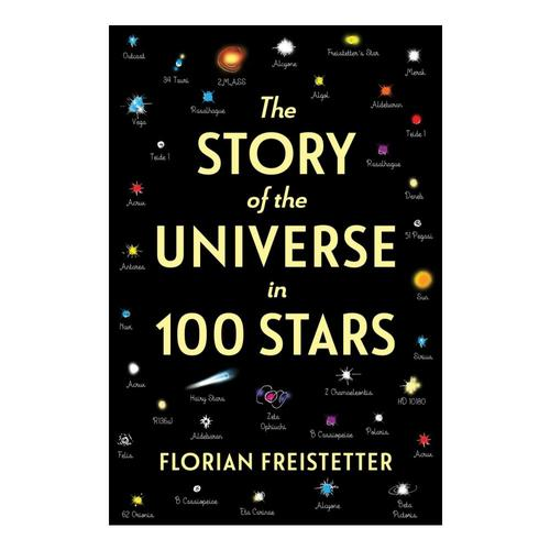 The Story of the Universe in 100 Stars by Florian Freistetter