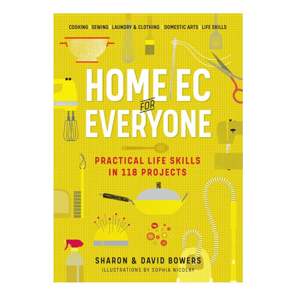 Home Ec For Everyone : Practical Life Skills In 118 Projects By Sharon And David Bowers