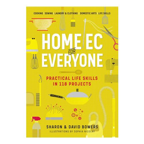 Home Ec for Everyone: Practical Life Skills in 118 Projects by Sharon and David Bowers