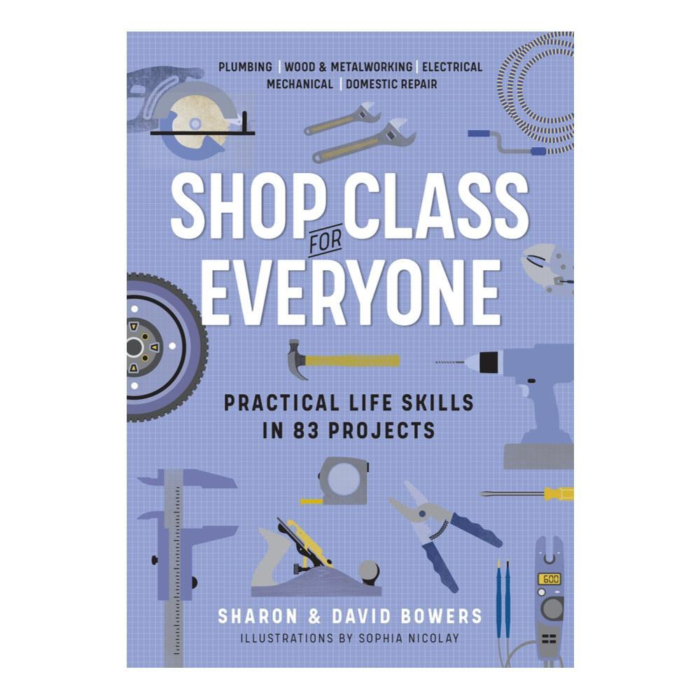 Shop Class For Everyone : Practical Life Skills In 83 Projects By Sharon And David Bowers